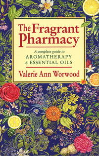 image of THE FRAGRANT PHARMACY : A Complete Guide to Aromatherapy & Essential Oils