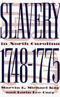 Slavery in North Carolina, 1748-1775 / Marvin L. Michael Kay and Lorin Lee Cary
