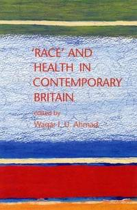 Race and Health in Contemporary Britain by Waqar  I.U. Ahmad - 1993