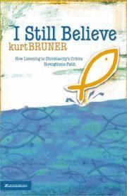 I Still Believe: How Listening to Christianity's Critics Strengthens Faith
