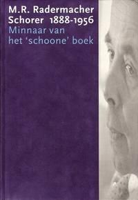 M.R. Radermacher Schorer 1888-1956. Minnaar van het 'schoone' boek