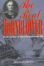 THE REAL HORNBLOWER - THE LIFE AND TIMES OF ADMIRAL SIR JAMES GORDON, KCB, RN