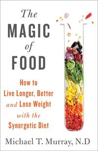 The Magic of Food: Live Longer and Healthier--and Lose Weight--with the Synergetic Diet Murray