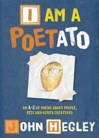 I Am a Poetato: An A-Z of Poems About People, Pets, and Other Creatures
