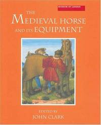 Medieval Horse and Its Equipment, C1150-1450