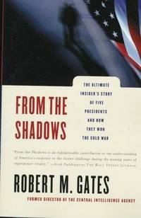 From the Shadows The Ultimate Insider's Story of Five Presidents and How They Won the Cold War.