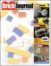 BrickJournal Compendium Volume 1 Issues 1 - 3
