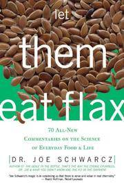 Let Them Eat Flax - 70 All-New Commentaries on the Science of Everyday Food & Life