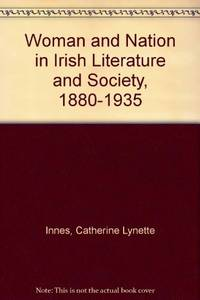 Woman and Nation in Irish Literature and Society, 1880–1935