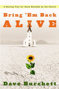 Bring 'Em Back Alive : A Healing Plan for those Wounded by the Church
