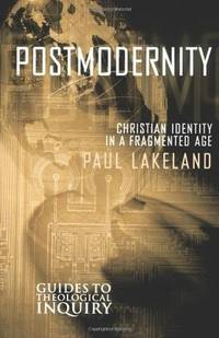 POSTMODERNITY: Christian Identity in a Fragmented Age (Guides to Theological Inquiry)