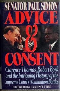 image of Advice & Consent; Clarence Thomas, Robert Bork and the Intriguing History of the Supreme Court's Nomination Battles