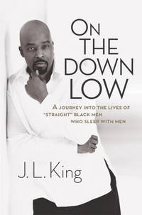 On the Down Low: A Journey into the Lives of 'Straight' Black Men Who Sleep with Men