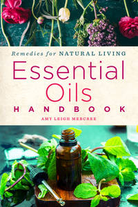 ESSENTIAL OILS HANDBOOK: Remedies For Natural Living