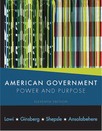 American Government: Power and Purpose (Eleventh Edition (with policy chapters)) by Theodore J. Lowi; Benjamin Ginsberg; Kenneth A. Shepsle; Stephen Ansolabehere - Hardcover - 2009-11-16 - from BooksEntirely and Biblio.com