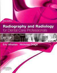 RADIOGRAPHY AND RADIOLOGY FOR DENTAL CARE PROFESSIONALS, 3E