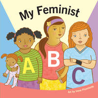 My Feminist ABC by duopress labs - 2018-03-06 - from Richard J Park, Bookseller (SKU: MN6-292)
