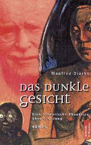 Das dunkle Gesicht. Eine literarische Phantasie über C. G. Jung. by  Manfred Dierks - Hardcover - 1999 - from Rodney's Bookstore and Biblio.com