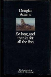 image of So Long and Thanks for All the Fish (Hitch Hiker's Guide to the Galaxy)