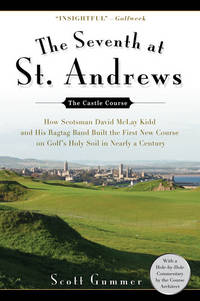Seventh at St. Andrews, The: How Scotsman David McLay Kidd and His Ragtag Band Built the First New Course on Golf's Holy Soil in Nearly a Century
