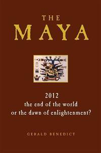 MAYA (THE): 2012--The End Of The World Or The Dawn Of Enlightenment?