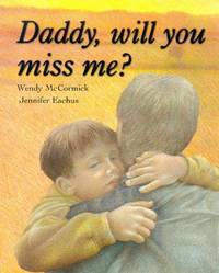 DADDY, WILL YOU MISS ME? by  Jennifer [Illustrator]  Wendy; Eachus - First Edition - 1999-05-01 - from TangledWebMysteries (SKU: 60777)