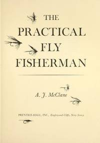 The Practical Fly Fisherman by  A.J McClane - Hardcover - Revised ed. - 1975 - from Abacus Bookshop and Biblio.com