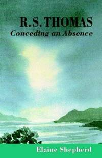 R.S. Thomas: Conceding an Absence Images of God Explored