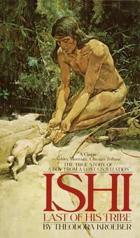 Ishi: Last of His Tribe by Kroeber, Theodora