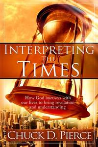 Interpreting The Times: How God Intersects With Our Lives to Bring Revelation and Understanding
