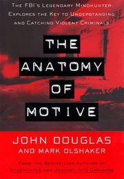 The Anatomy of Motive: The FBI's Legendary Mindhunter Explores The Key To Understanding and...