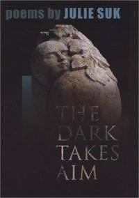 The Dark Takes Aim: Poems