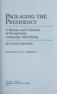 Packaging the Presidency: History and Criticism of Presidential Campaign Advertising