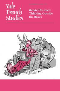 YALE FRENCH STUDIES, NUMBER 131/132: BANDE DESSINEE: THINKING OUTSIDE THE BOXES