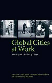 Global Cities at Work; New Migrant Divisions of Labour