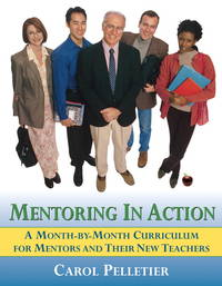 Mentoring in Action: A Month-by-Month Curriculum for Mentors and Their New Teachers