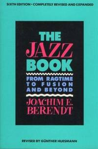The Jazz Book: From Ragtime to Fusion and Beyond: 6th Edition Revised and Expanded
