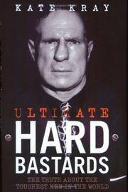 Ultimate Hard Bastards. The Truth About the Toughest Men in the World