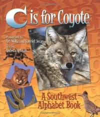 C Is for Coyote : A Southwest Alphabet Book