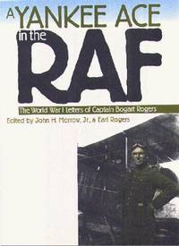 A YANKEE ACE IN THE RAF - The World War One Letters of Captain Bogart Rogers