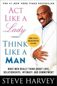 Act Like a Lady, Think Like a Man: What Men Really Think About Love, Relationships, Intimacy, and Commitment by  Steve Harvey - Paperback - 2011-11-22 - from Brockett Designs and Biblio.com