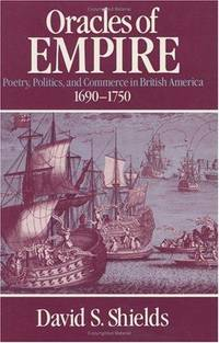 Oracles of Empire - Poetry, Politics, and Commerce in British America 1690-1750