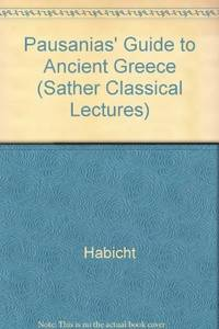 Pausanias' Guide to Ancient Greece (Sather Classical Lectures) by Christian Habicht - Hardcover - 1986-02 - from Ergodebooks (SKU: SONG0520053982)