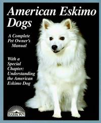 AMERICAN ESKIMO DOGS Everything about Purchase, Care, Nutrition, Breeding,  Behavior, and Training
