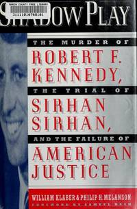 Shadow Play: The Murder of Robert F. Kennedy, the Trial of Sirhan Sirhan, and the Failure of American Justive
