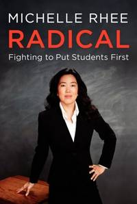 Radical: Fighting to Put Students First Rhee, Michelle