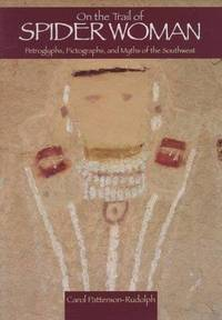 On the Trail of Spider Woman: Petroglyphs, Pictographs, and Myths of the Southwest