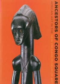 Ancestors of Congo Square: African Art in the New Orleans Museum of Art