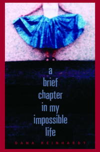 A Brief Chapter in My Impossible Life by Dana Reinhardt - Paperback - Advanced Reading Copy. - 2006 - from Cup and Chaucer Books and Biblio.com