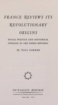 France reviews its revolutionary origins: Social politics and historical opinion in the Third...